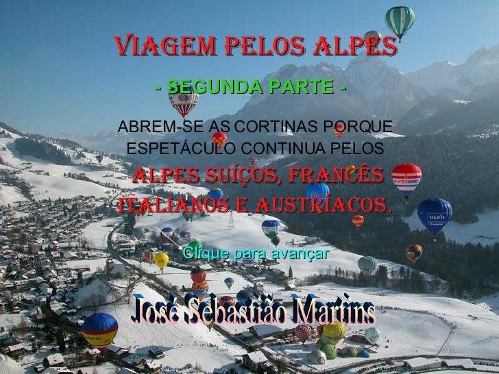 VIAGEM PELOS ALPES ABREM-SE AS CORTINAS PORQUE ESPETÁCULO CONTINUA PELOS ALPES SUÍÇOS, FRANCÊS ITALIANOS E AUSTRÍACOS . Cl...
