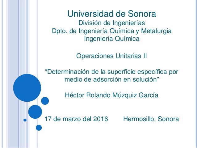 Universidad de Sonora División de Ingenierías Dpto. de Ingeniería Química y Metalurgia Ingeniería Química Operaciones Unit...