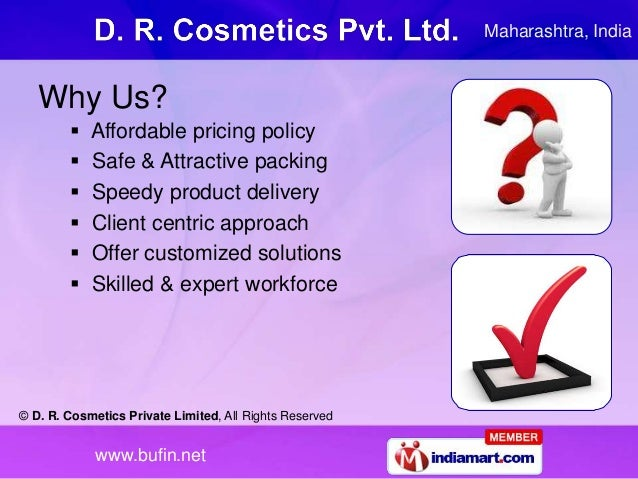 © D. R. Cosmetics Private Limited, All Rights Reserved www.bufin.net Why Us?  Affordable pricing policy  Safe & Attracti...