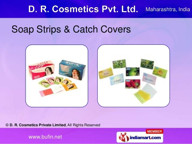 © D. R. Cosmetics Private Limited, All Rights Reserved www.bufin.net Soap Strips & Catch Covers Maharashtra, India