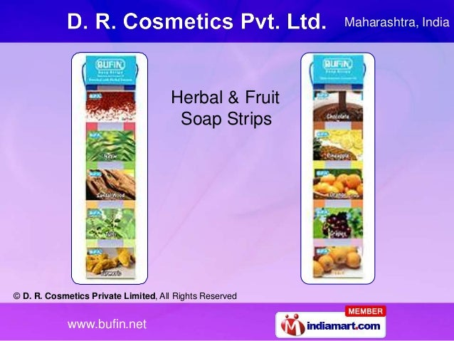 © D. R. Cosmetics Private Limited, All Rights Reserved www.bufin.net Herbal & Fruit Soap Strips Maharashtra, India