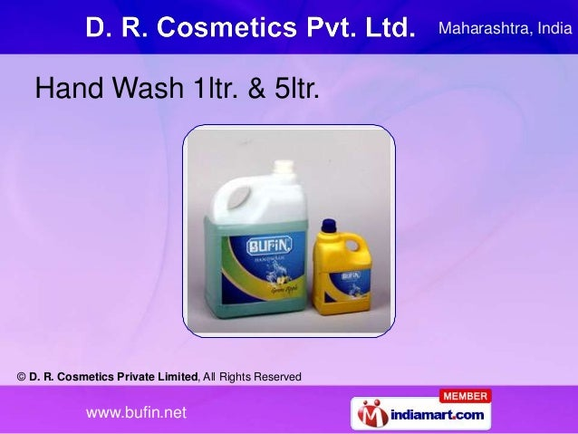 © D. R. Cosmetics Private Limited, All Rights Reserved www.bufin.net Hand Wash 1ltr. & 5ltr. Maharashtra, India