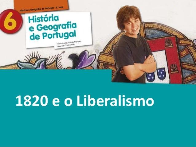 História e Geografia de Portugal • 6.° ano 1820 e o Liberalismo