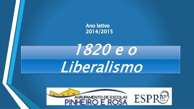 1820 e o Liberalismo Ano letivo 2014/2015