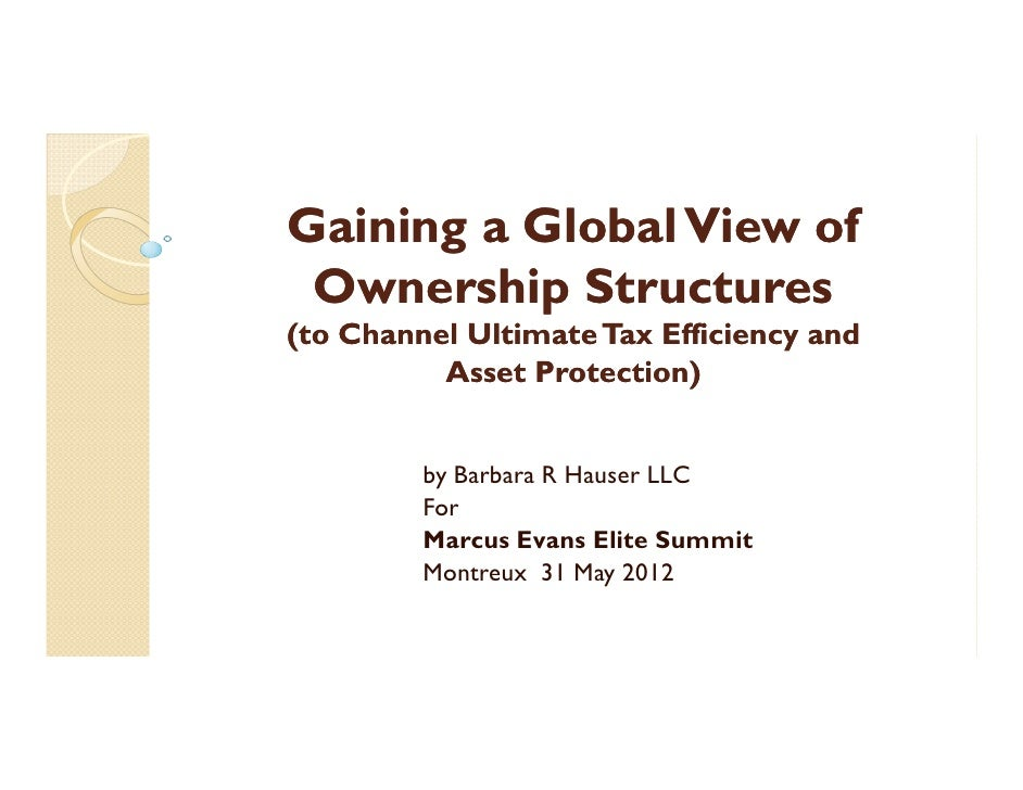 Gaining a Global View of Ownership Structures(to Channel Ultimate Tax Efficiency and          Asset Protection)         by...