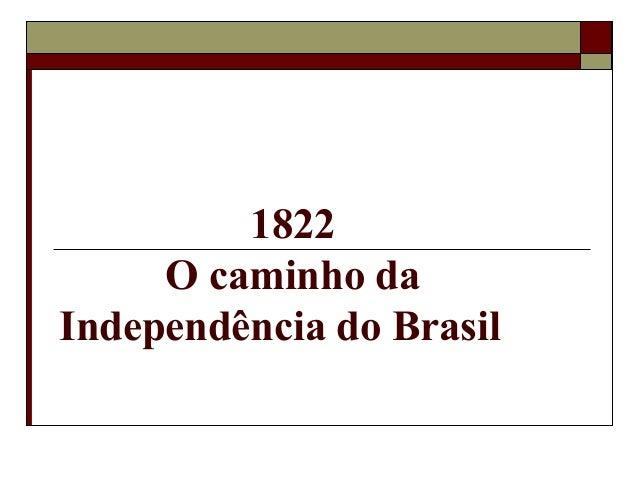 1822 O caminho da Independência do Brasil