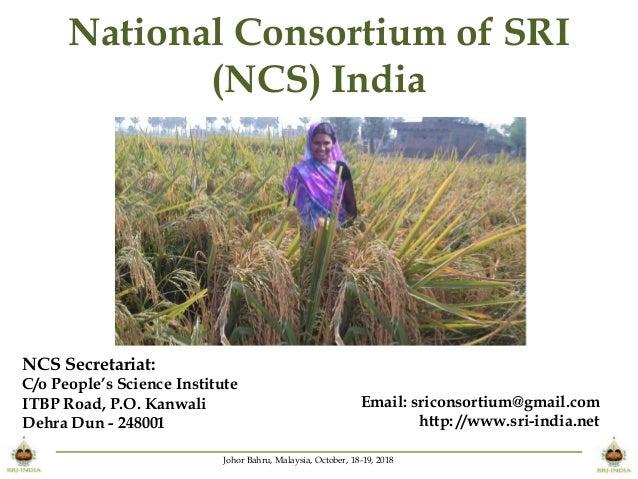 Johor Bahru, Malaysia, October, 18-19, 2018 National Consortium of SRI (NCS) India NCS Secretariat: C/o People's Science I...
