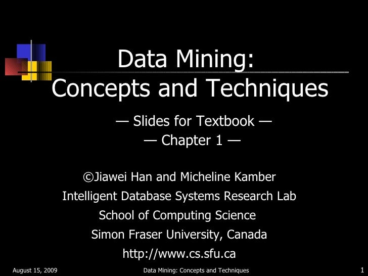Data Mining:  Concepts and Techniques   — Slides for Textbook —  — Chapter 1 — <ul><li>© Jiawei Han and Micheline Kamber <...