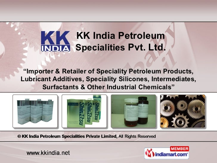 "KK India Petroleum                 Specialities Pvt. Ltd. ""Importer & Retailer of Speciality Petroleum Products,Lubricant ..."