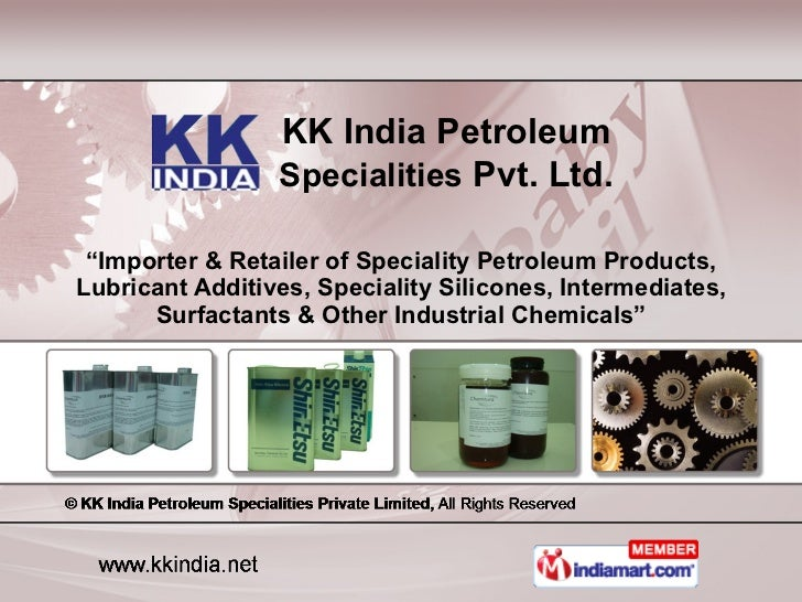 """ Importer & Retailer of Speciality Petroleum Products, Lubricant Additives, Speciality Silicones, Intermediates, Surfacta..."