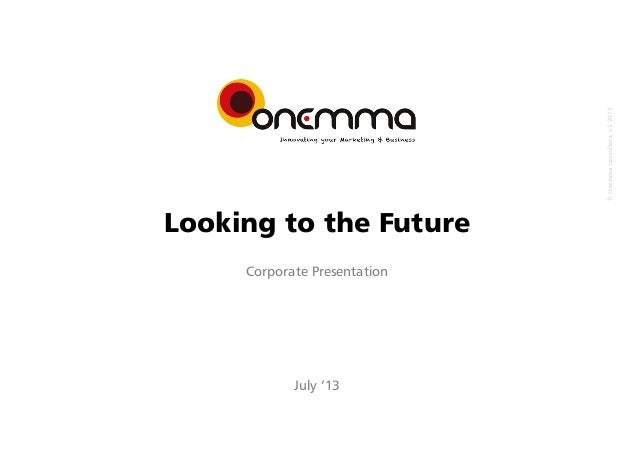 © Onemmaconsultors,s.l.2013 Looking to the Future Corporate Presentation July '13