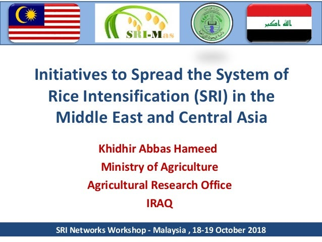 Initiatives to Spread the System of Rice Intensification (SRI) in the Middle East and Central Asia Khidhir Abbas Hameed Mi...