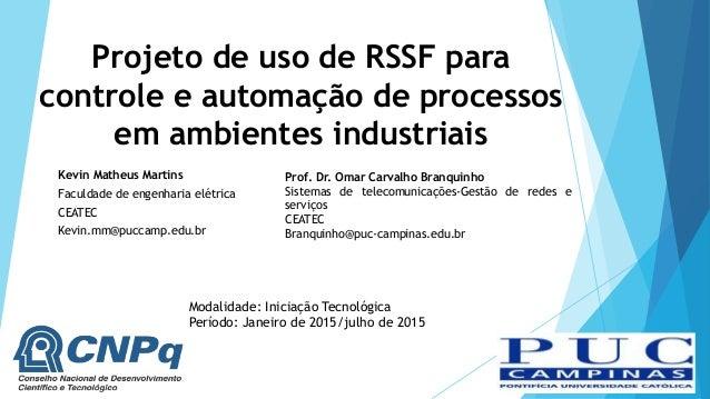 Projeto de uso de RSSF para controle e automação de processos em ambientes industriais Kevin Matheus Martins Faculdade de ...