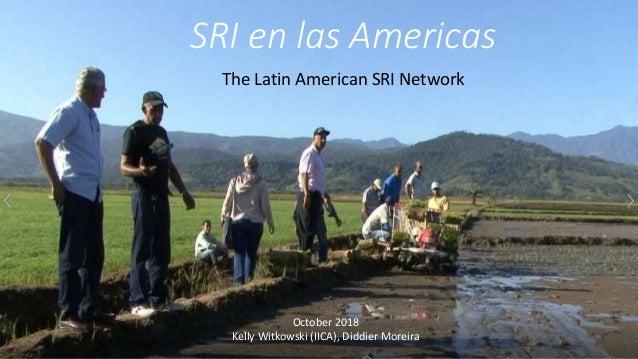 SRI en las Americas The Latin American SRI Network October 2018 Kelly Witkowski (IICA), Diddier Moreira