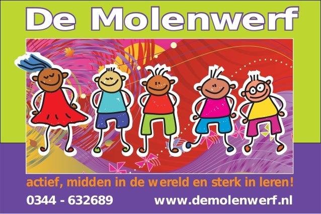 De Molenwerf  actief, midden in de wereld en sterk in leren! 0344 - 632689 www.demolenwerf.nl