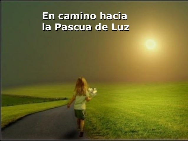 En camino haciaEn camino hacia la Pascua de Luzla Pascua de Luz