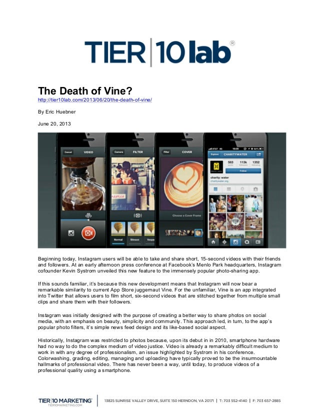 The Death of Vine? http://tier10lab.com/2013/06/20/the-death-of-vine/ By Eric Huebner June 20, 2013 Beginning today, Ins...