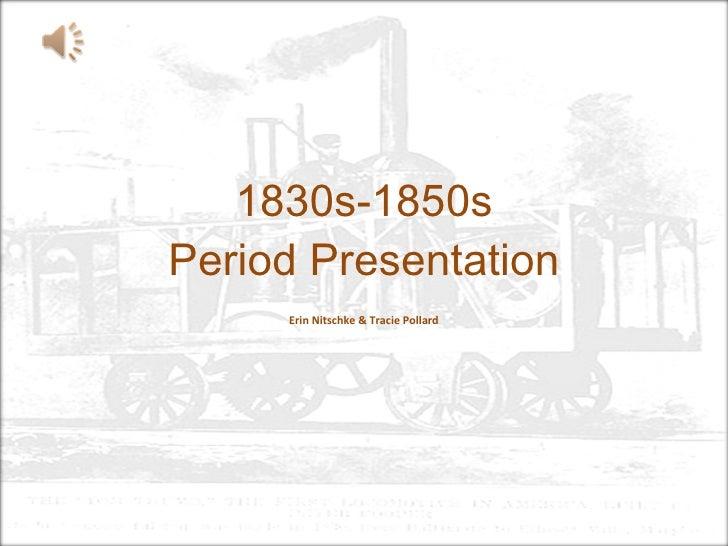1830s-1850s Period Presentation Erin Nitschke & Tracie Pollard