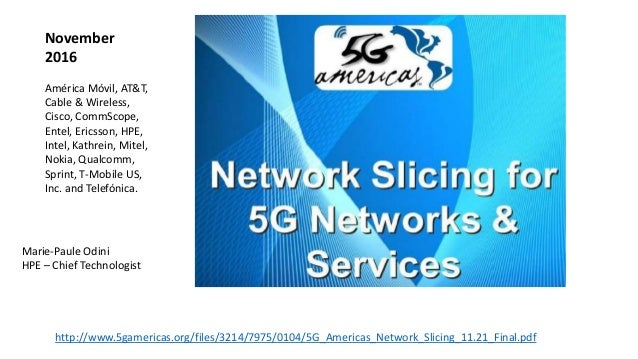 http://www.5gamericas.org/files/3214/7975/0104/5G_Americas_Network_Slicing_11.21_Final.pdf November 2016 América Móvil, AT...