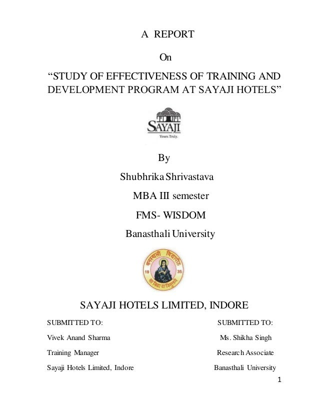 "1 A REPORT On ""STUDY OF EFFECTIVENESS OF TRAINING AND DEVELOPMENT PROGRAM AT SAYAJI HOTELS"" By ShubhrikaShrivastava MBA II..."