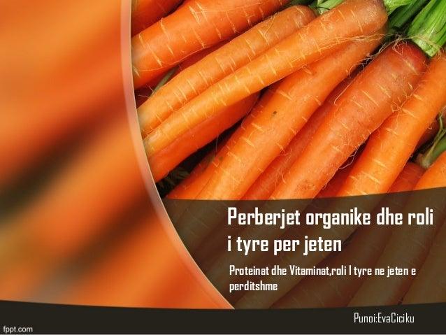 Perberjet organike dhe rolii tyre per jetenProteinat dhe Vitaminat,roli I tyre ne jeten eperditshmePunoi:EvaCiciku