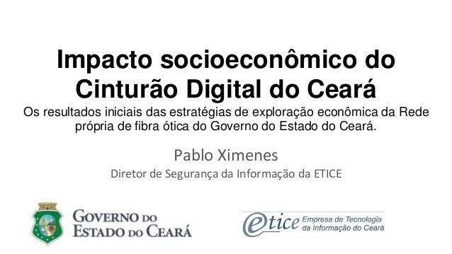 Impacto socioeconômico do Cinturão Digital do Ceará Os resultados iniciais das estratégias de exploração econômica da Rede...