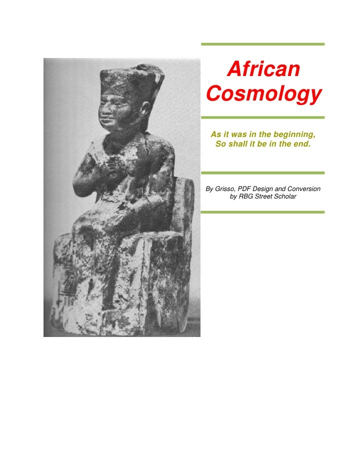 AfricanCosmology As it was in the beginning,  So shall it be in the end.By Grisso, PDF Design and Conversion        by RBG...