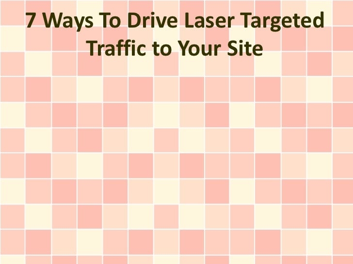 7 Ways To Drive Laser Targeted     Traffic to Your Site