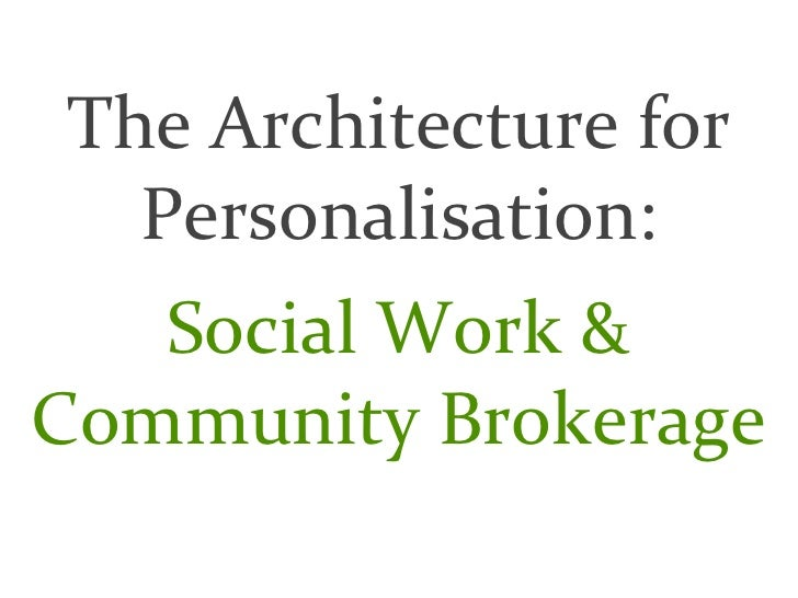 TheArchitecturefor  Personalisation:   SocialWork&CommunityBrokerage