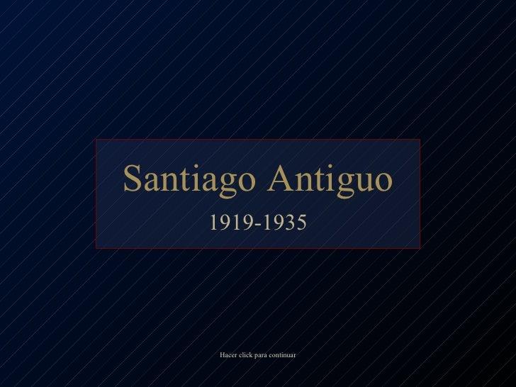 Santiago Antiguo 1919-1935 Hacer click para continuar