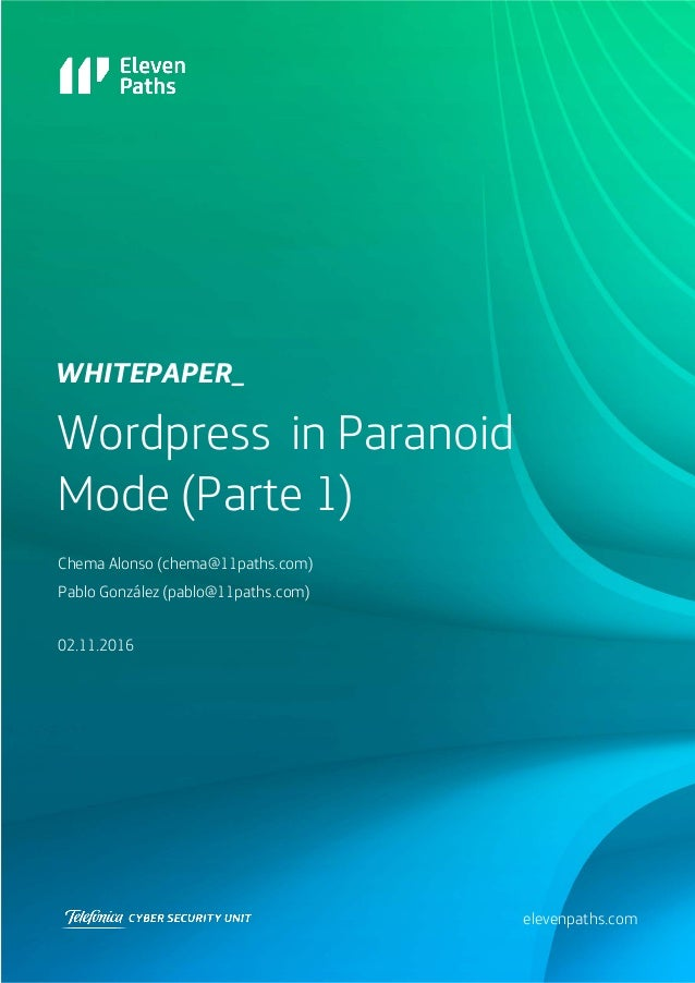 Wordpress in Paranoid Mode (Parte 1) 02.11.2016 WHITEPAPEr_ elevenpaths.com Chema Alonso (chema@11paths.com) Pablo Gonzále...