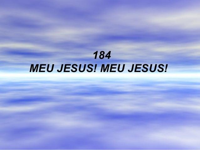 184 MEU JESUS! MEU JESUS!