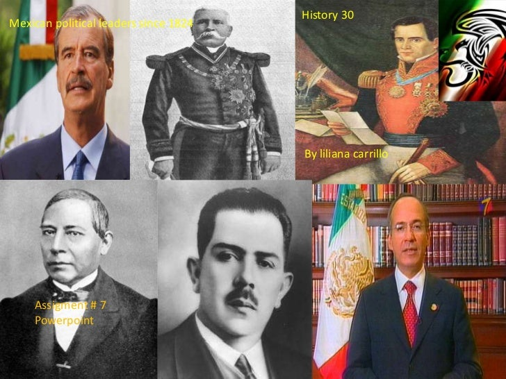 History 30<br />Mexican political leaders since 1824<br />By lilianacarrillo<br />Assigment # 7 Powerpoint<br />