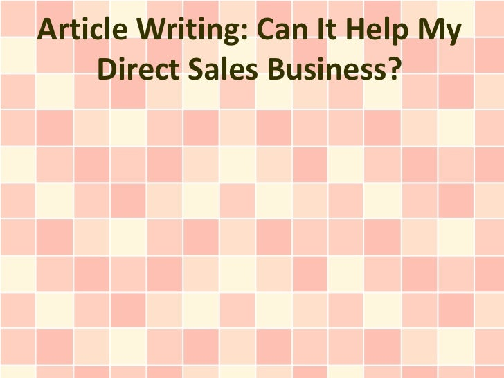 Article Writing: Can It Help My     Direct Sales Business?