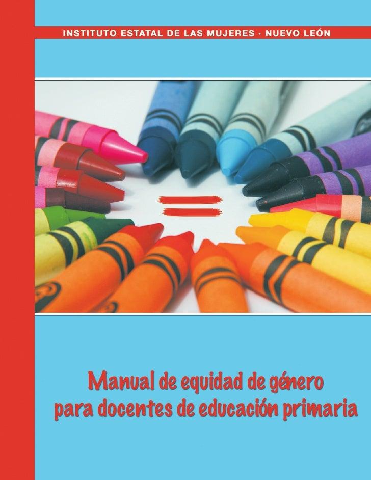 Manual de equidad de géneropara docentes de educación primaria               Julieta Tamayo Garza   Instituto Estatal de l...