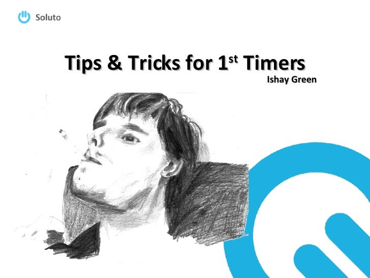 Tips & Tricks for 1 st  Timers Ishay Green
