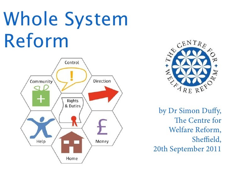 Whole SystemReform                by Dr Simon Duffy,                     e Centre for                   Welfare Reform,   ...