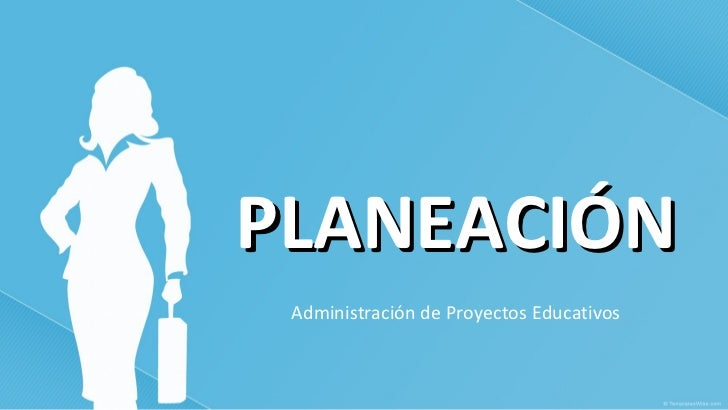 PLANEACIÓN Administración de Proyectos Educativos
