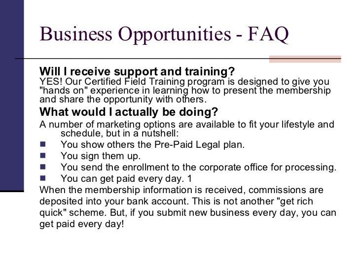 Business Opportunities - FAQ <ul><li>Will I receive support and training? </li></ul><ul><li>YES! Our Certified Field Train...