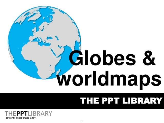 1 THE PPT LIBRARY Globes & worldmaps