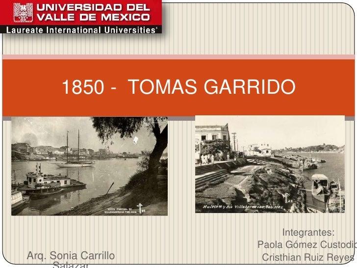 Integrantes:<br />Paola Gómez Custodio<br />Cristhian Ruiz Reyes<br />1850 -  TOMAS GARRIDO <br />Arq.Sonia Carrillo Salaz...