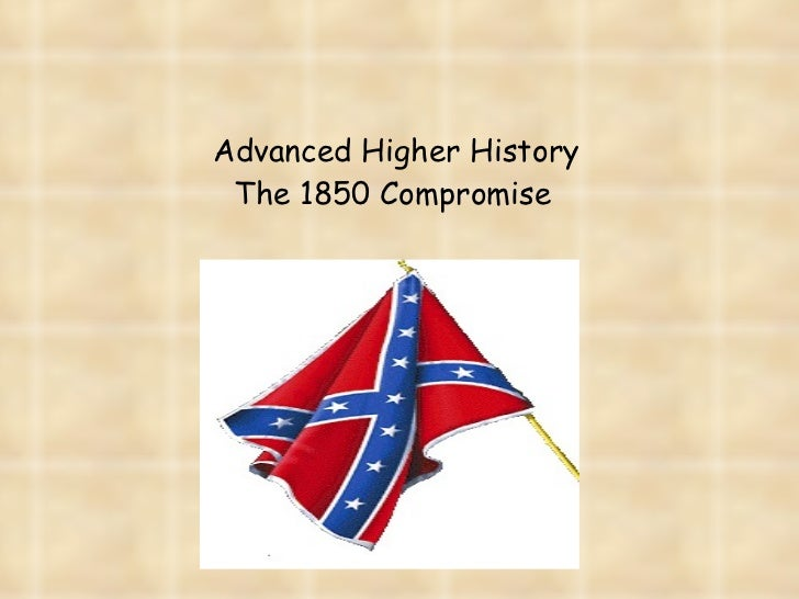 Advanced Higher History The 1850 Compromise