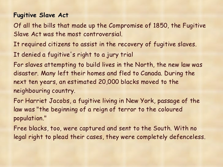 essay on the fugitive slave law The fugitive slave laws were laws passed by the united states congress in 1793 and 1850 to provide for the return of slaves who escaped from one state into another state or territory the idea of the fugitive slave law was derived from the fugitive slave clause which is in the united states.