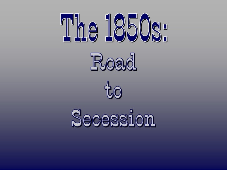1850s Road to Secession