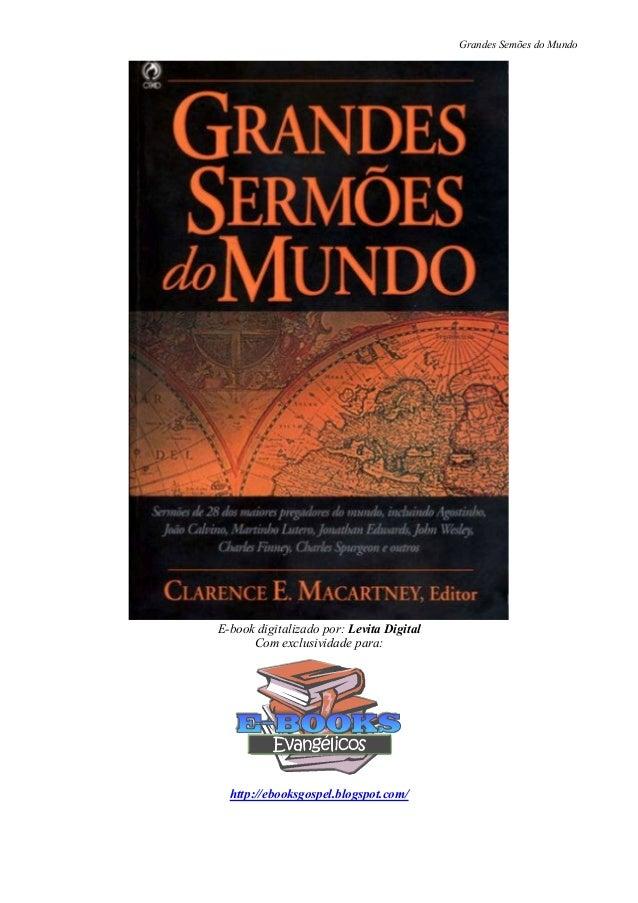 Grandes Semões do Mundo  E-book digitalizado por: Levita Digital  Com exclusividade para:  http://ebooksgospel.blogspot.co...