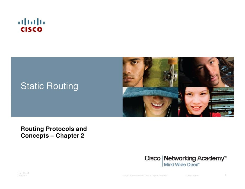 Static Routing      Routing Protocols and   Concepts – Chapter 2     ITE PC v4.0 Chapter 1                 © 2007 Cisco Sy...