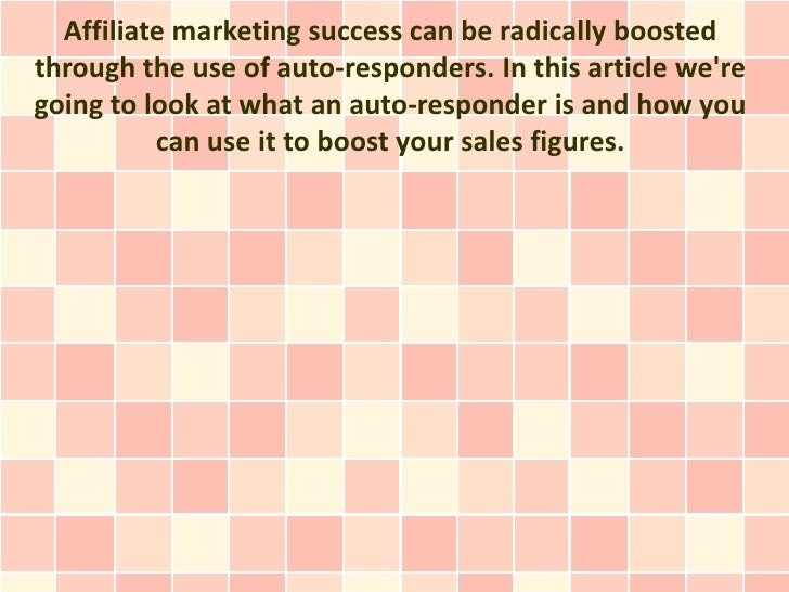 Affiliate marketing success can be radically boostedthrough the use of auto-responders. In this article weregoing to look ...
