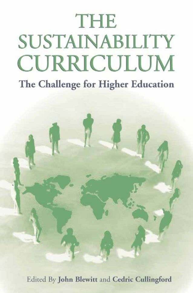 The Sustainability CurriculumFacing the Challenge in Higher Education                Edited by              John Blewitt  ...