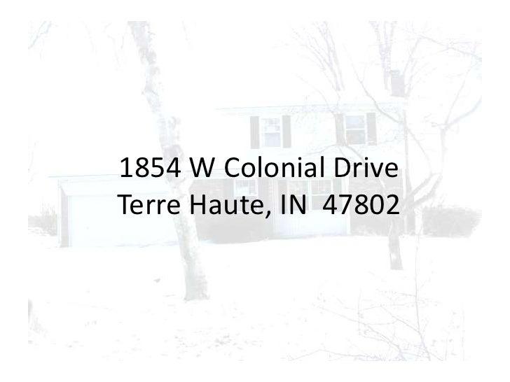 1854 W Colonial DriveTerre Haute, IN  47802<br />