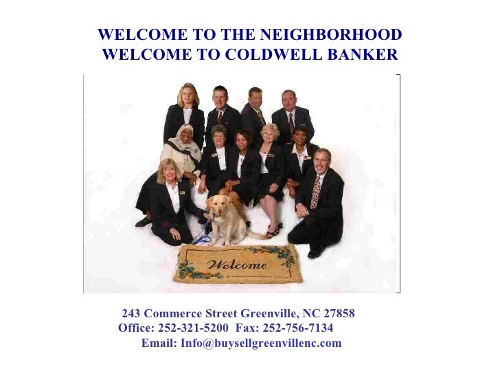 WELCOME TO THE NEIGHBORHOOD WELCOME TO COLDWELL BANKER 243 Commerce Street Greenville, NC 27858  Office: 252-321-5200  Fax...